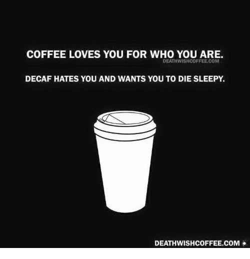 coffee-loves-you-for-who-you-are-deathwishcoffee-com-decaf-hates-24476936.png