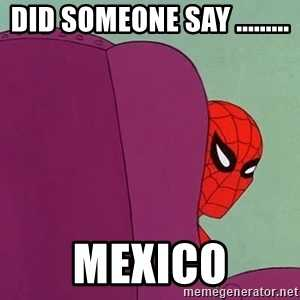 did-someone-say-mexico.jpg