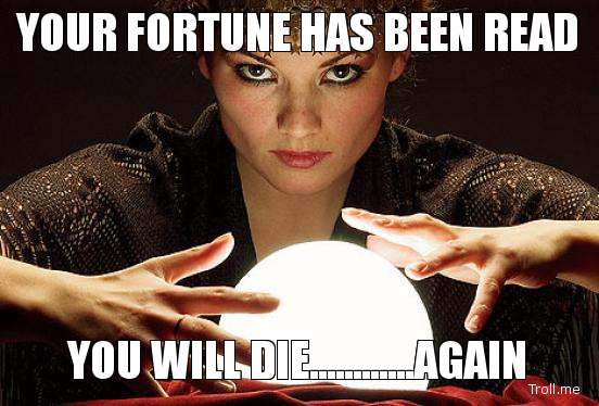 your-fortune-has-been-read-you-will-dieagain.jpg