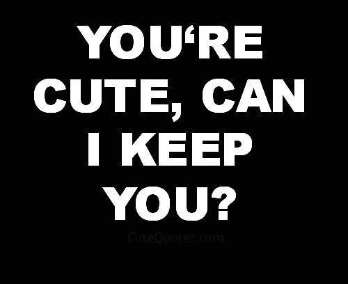 youre-cute-can-i-keep-you-quote-1.jpg&f=