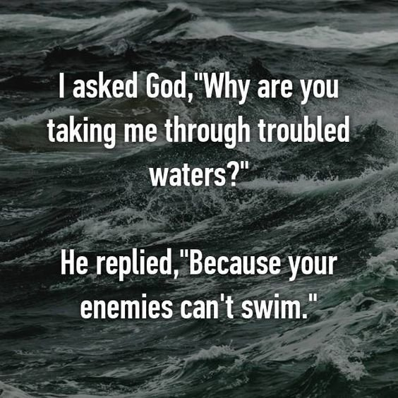 "I asked God,""Why are you taking me through troubled waters?"" He ..."