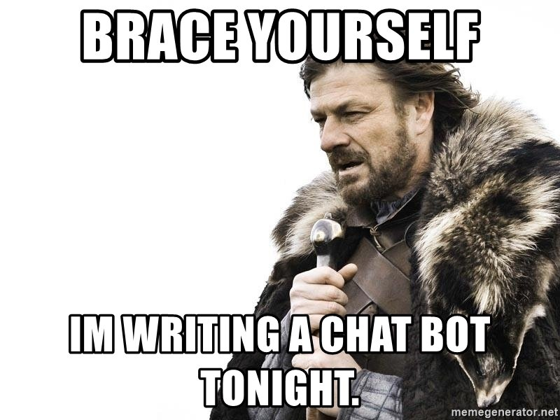 brace-yourself-im-writing-a-chat-bot-ton