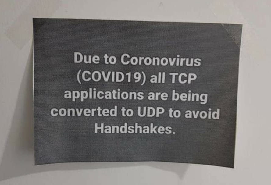 Image may contain: possible text that says 'Due to Coronovirus (COVID19) all TCP applications are being converted to UDP to avoid Handshakes.'