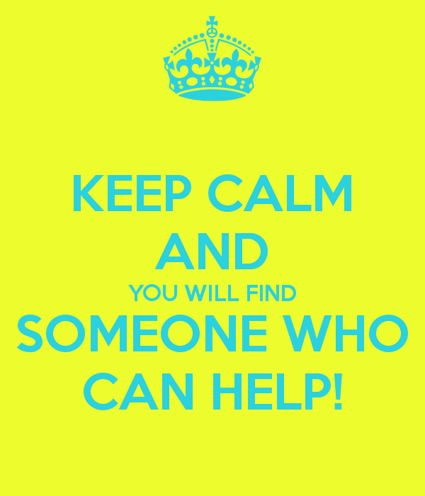 keep-calm-and-you-will-find-someone-who-can-help.png.122ed5c0d76bd33f051786d5d67ba851.png