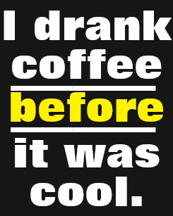 funny_i_drank_coffee_before_it_was_cool_t_shirt-redbdc84c8bd846dcb2da324fe507312c_jgsdi_307.jpg