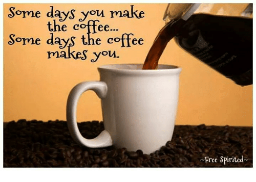 some-days-you-make-the-coftee-some-days-the-coffee-24693696.png