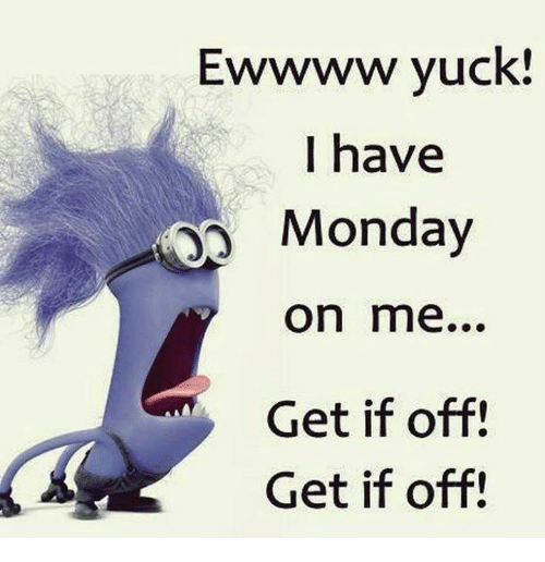 ewwww-yuck-i-have-monday-on-me-get-if-off-6198095.png