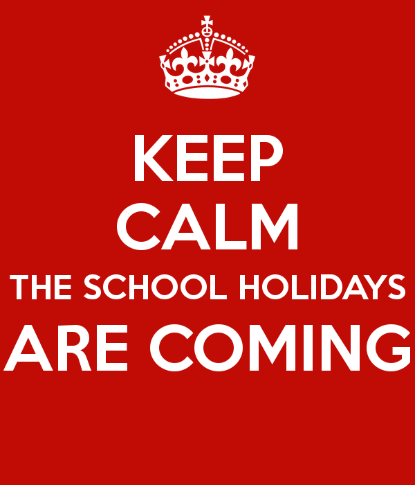 keep-calm-the-school-holidays-are-coming.png.bf73b88528d7fc33a0276cb0dbe73106.png