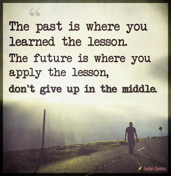 The-past-is-where-you-learned-the-lesson.-The-future-is-where-you-apply.jpg