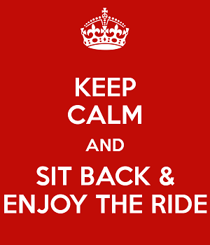 keep-calm-and-sit-back-enjoy-the-ride.jpg.b18c2ce3d9bee3a0c00890abc00e7ea6.jpg