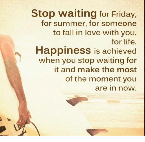 stop-waiting-for-friday-for-summer-for-someone-to-fall-4718523.png