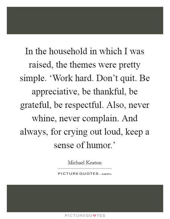 in-the-household-in-which-i-was-raised-the-themes-were-pretty-simple-work-hard-dont-quit-be-quote-1.jpg