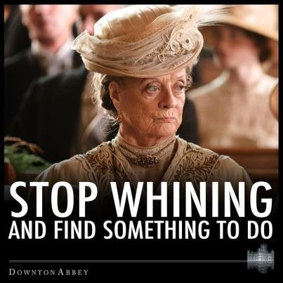 71a12d35368bb565ee27b584408fe9b9--stop-whining-good-advice.jpg