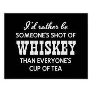 i_d_rather_be_someone_s_shot_of_whiskey_poster-r12059d6521614b6aaf3a1349134c89ba_wvt_8byvr_307.jpg