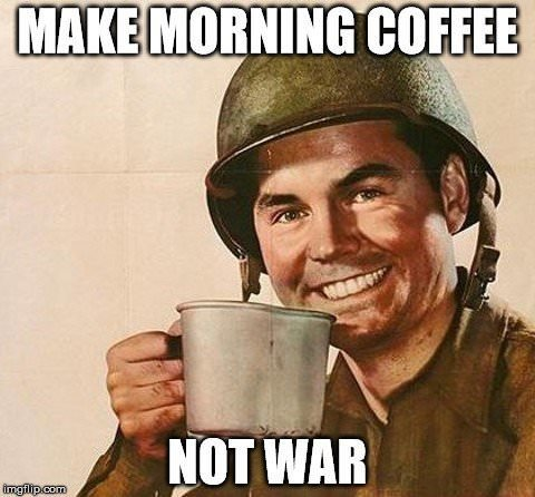 Coffee-not-war-funny-Good-Morning-Meme.jpg