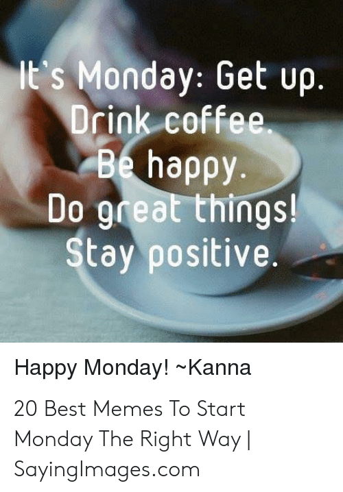 its-monday-get-up-drink-coffee-be-happy-do-great-51363487.png