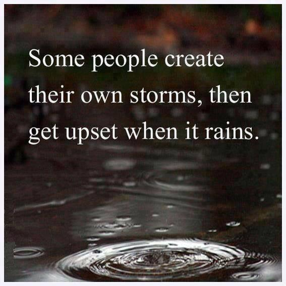 some-people-create-their-own-storms.jpg