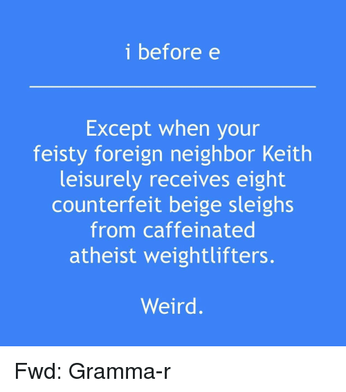 i-before-e-except-when-your-feisty-foreign-neighbor-keith-27444098.png