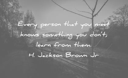 humility-quotes-every-person-that-you-meet-knows-something-you-dont-learn-from-them-h-jackson-brown-jr-wisdom-quotes.jpg.1db001b1571c10af0256b37250817d20.jpg