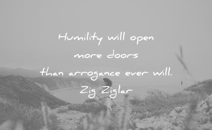 humility-quotes-humility-will-open-more-doors-than-arrogance-ever-will-zig-ziglar-wisdom-quotes.jpg.c803e3dd9504e4c4337f50f091339b31.jpg