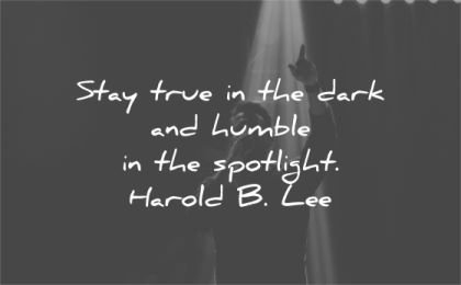 humility-quotes-stay-true-in-the-dark-and-humble-in-the-spotlight-harold-b-lee-wisdom-quotes.jpg.a0442e26f010339fa7e96ca9d9eb0857.jpg