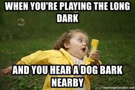 when-youre-playing-the-long-dark-and-you-hear-a-dog-bark-nearby.jpg.d5d0e57352aac3e85d4627f551510b0e.jpg