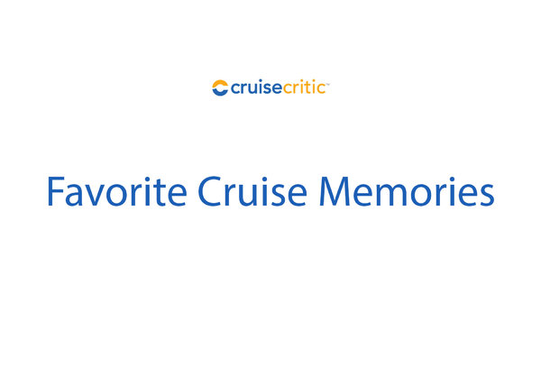 Favorite Cruise Memories