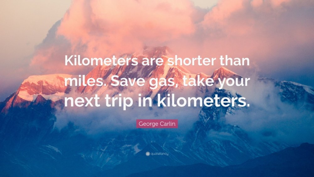 2198906-George-Carlin-Quote-Kilometers-are-shorter-than-miles-Save-gas.jpg