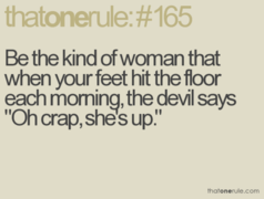 Be The kind Of woman that when your feet Hit The floor each morningthe devil says Oh crapshes Up emotion quote