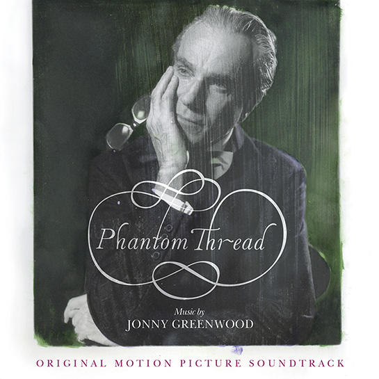 jonny-greenwood-phantom-thread-soundtrack-545.jpg.768db6a2e44946e2950fc1bca55ace77.jpg