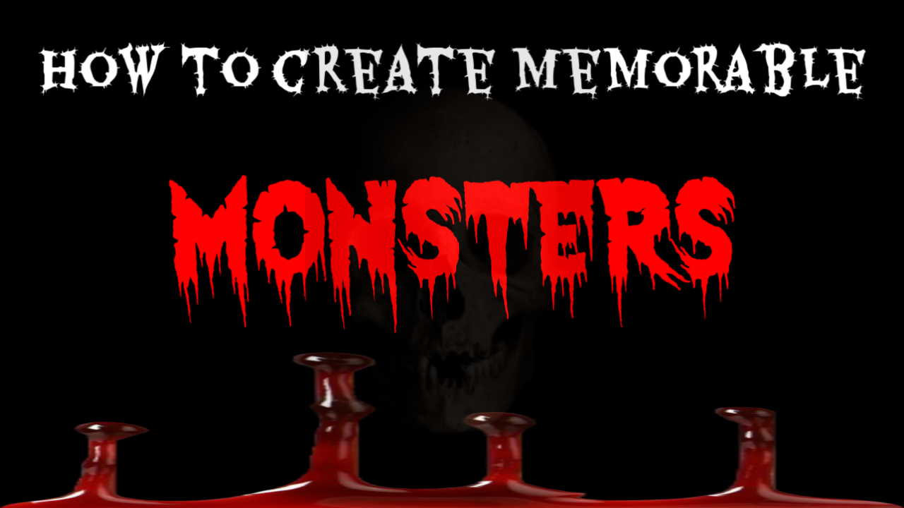 How to create Memorable Monsters!