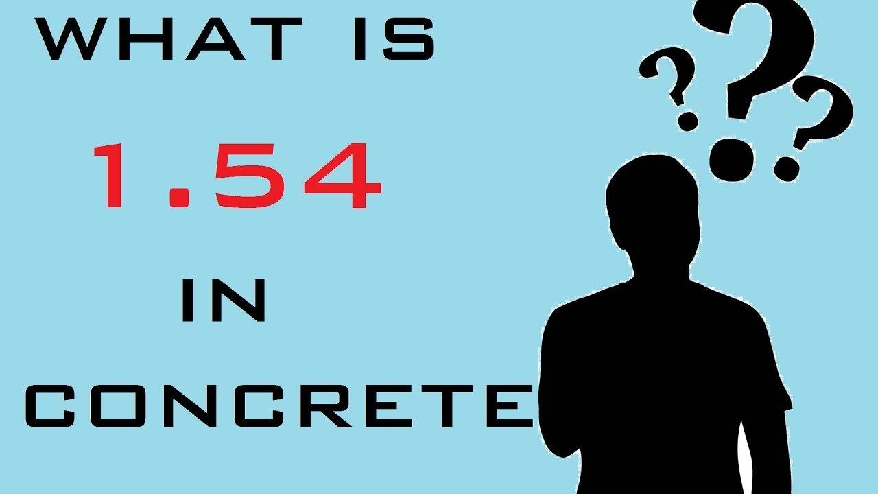 WHAT IS 1.54 IN CONCRETE CALCULATION