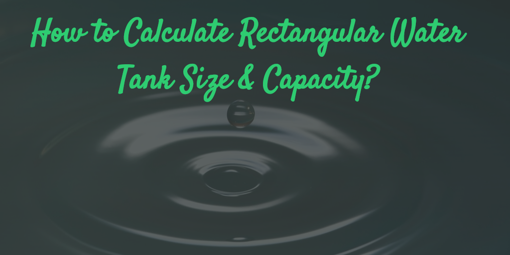 HOW TO CALCULATE RECTANGULAR WATER TANK SIZE AND CAPACITY