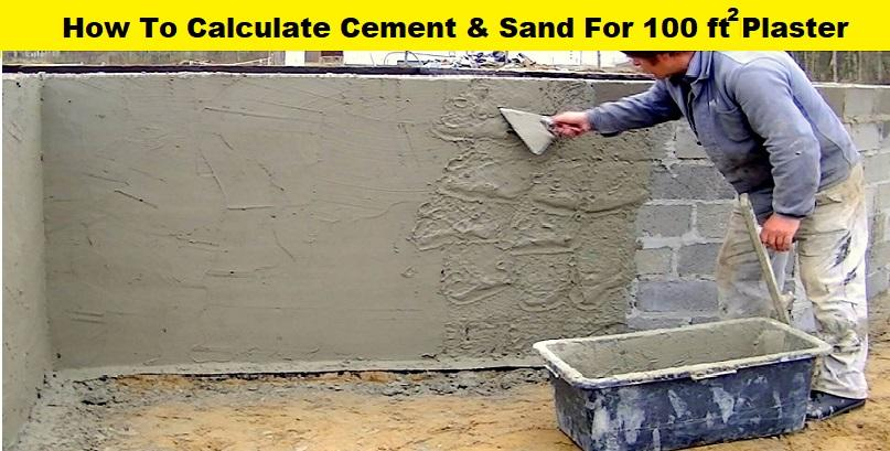 WHAT ARE THE QUANTITY OF CEMENT & SAND REQUIRED FOR 100 SQ.FT PLASTERING WORK