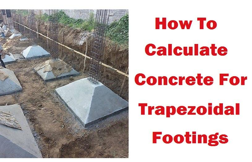 HOW TO CALCULATE CONCRETE VOLUME FOR TRAPEZOIDAL FOOTING/SLOPED FOOTING