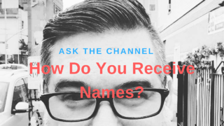 Ask The Channel - How Do You Receive Names?
