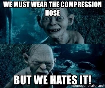 we-must-wear-the-compression-hose-but-we-hates-it.jpg