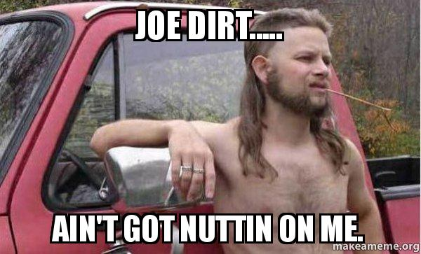 joe-dirt-aint.jpg