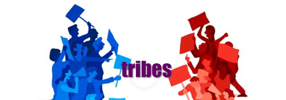 Tribes, Tribalism, Tribulations