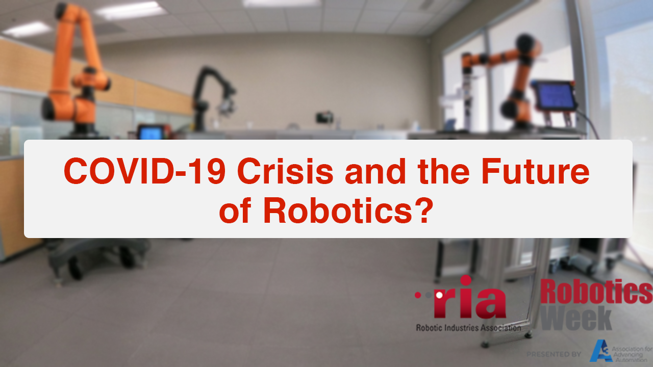 How are we doing in the COVID-19 crisis and what might the future look like for robotics and advanced manufacturing?
