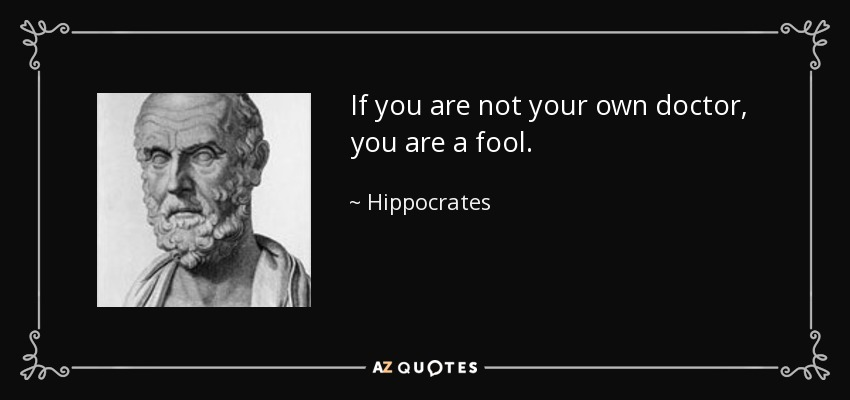 quote-if-you-are-not-your-own-doctor-you-are-a-fool-hippocrates-56-17-63.jpg